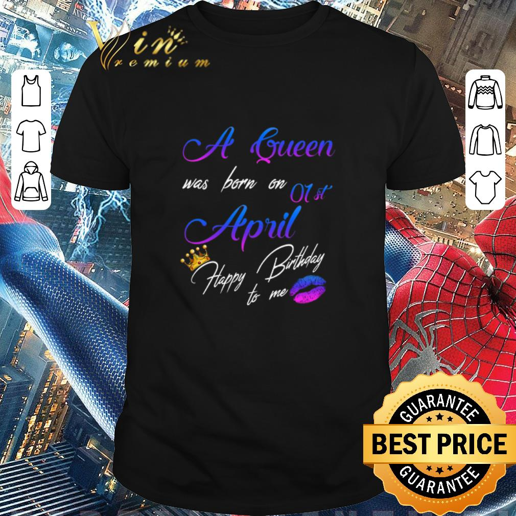 Hot A queen was born on 01st april happy birthday to me crown lips shirt 1 1 - Hot A queen was born on 01st april happy birthday to me crown lips shirt