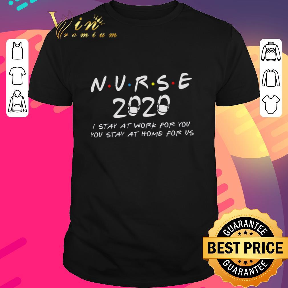 Nice Nurse 2020 i stay at work for you you stay at home for us Coronavirus shirt 1 1 - Nice Nurse 2020 i stay at work for you you stay at home for us Coronavirus shirt