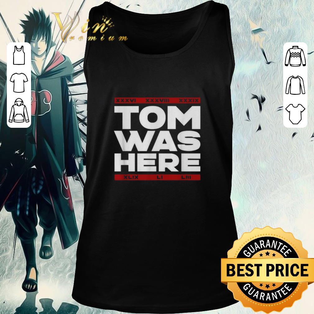 Nice Tom Brady Tom was here shirt 2 2 1 - Nice Tom Brady Tom was here shirt