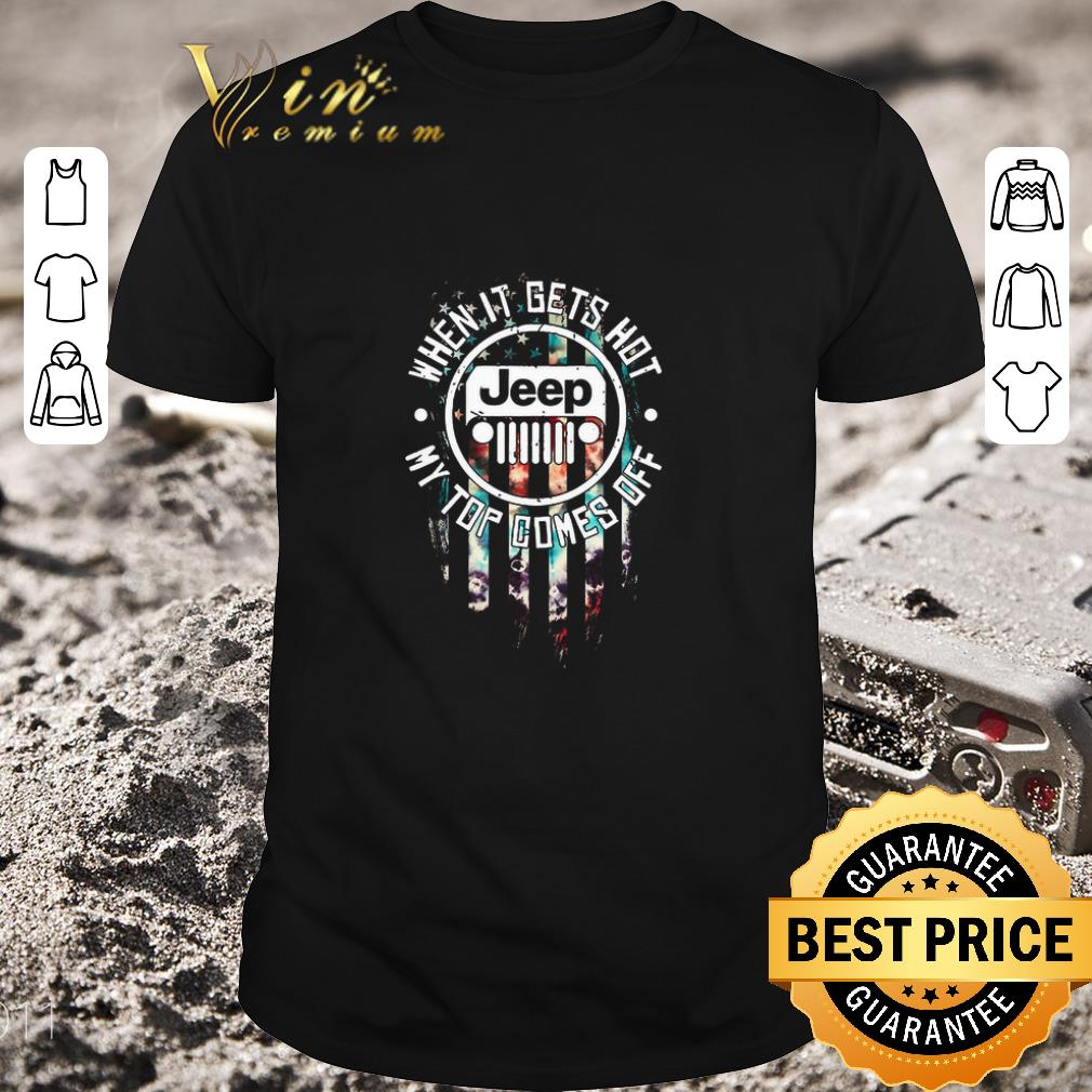 Official Jeep logo when it gets hot my top comes off American flag shirt 1 1 - Official Jeep logo when it gets hot my top comes off American flag shirt