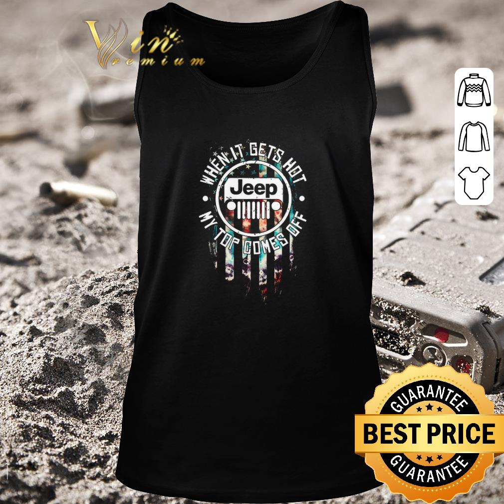 Official Jeep logo when it gets hot my top comes off American flag shirt 2 1 - Official Jeep logo when it gets hot my top comes off American flag shirt