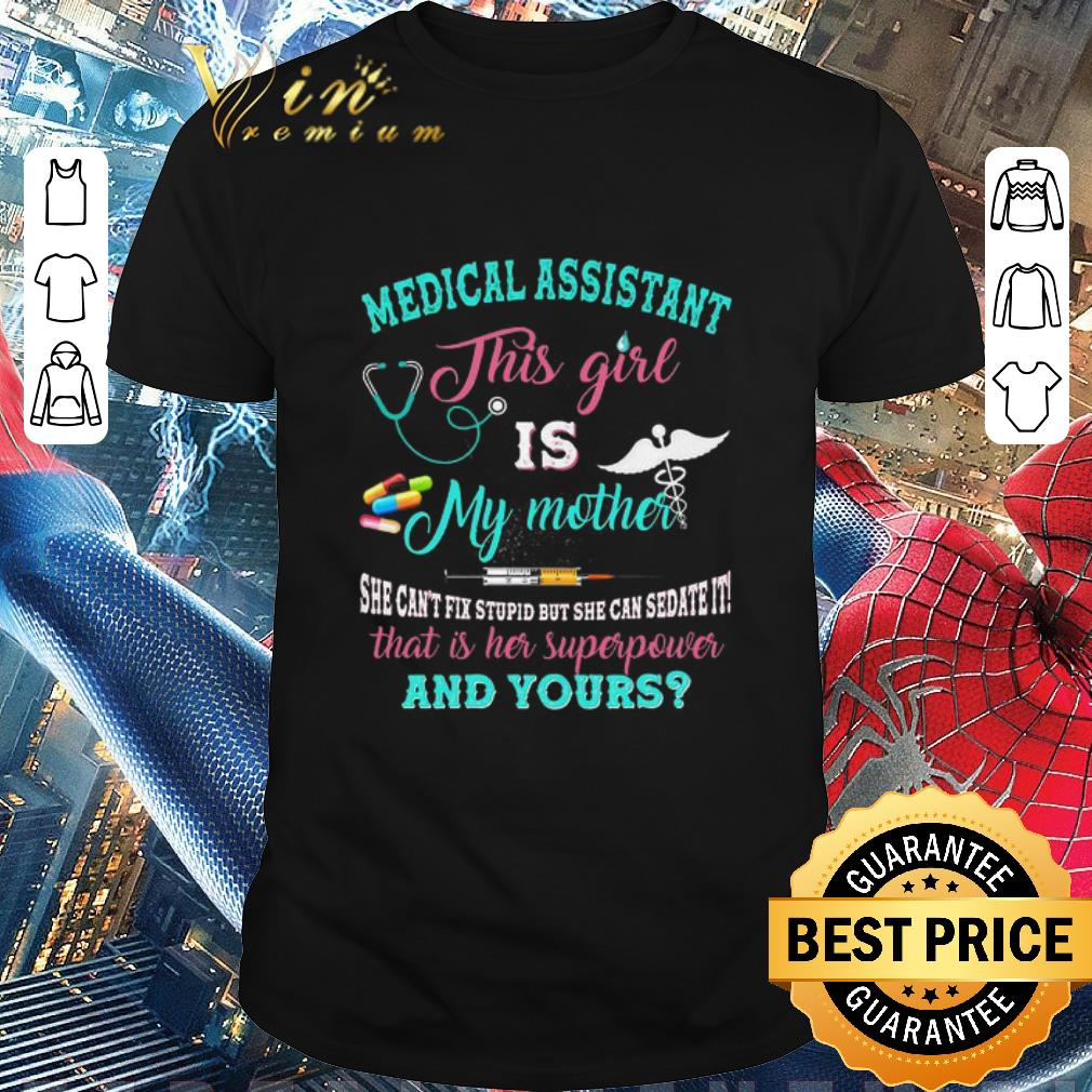 Official Medical assistant this girl is my mother that is her superpower and yours shirt 1 1 - Official Medical assistant this girl is my mother that is her superpower and yours shirt