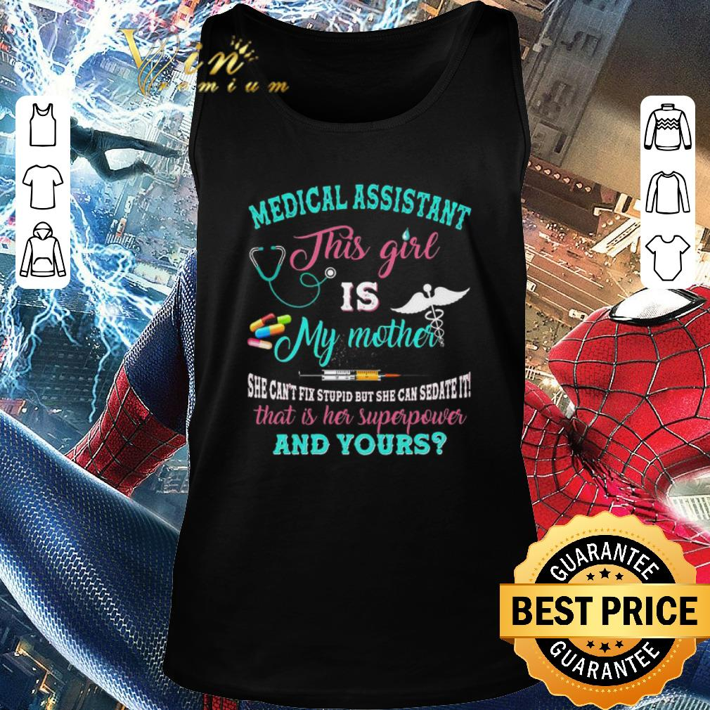 Official Medical assistant this girl is my mother that is her superpower and yours shirt 2 1 - Official Medical assistant this girl is my mother that is her superpower and yours shirt