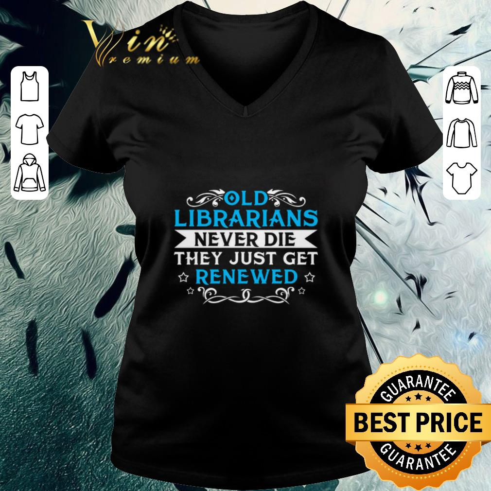 Original Old Librarians never die they just get renewed shirt 3 2 1 - Original Old Librarians never die they just get renewed shirt