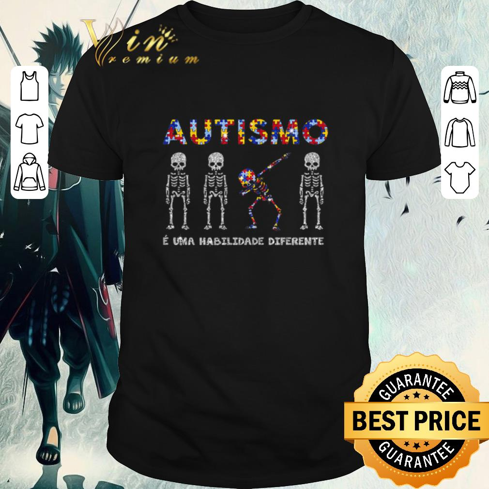 Premium Dabbing Skeleton Autismo E Uma Habilidade Diferente shirt 1 1 - Pretty I'm out of my hed o hurry I may be dead they mustn't carry out their shirt