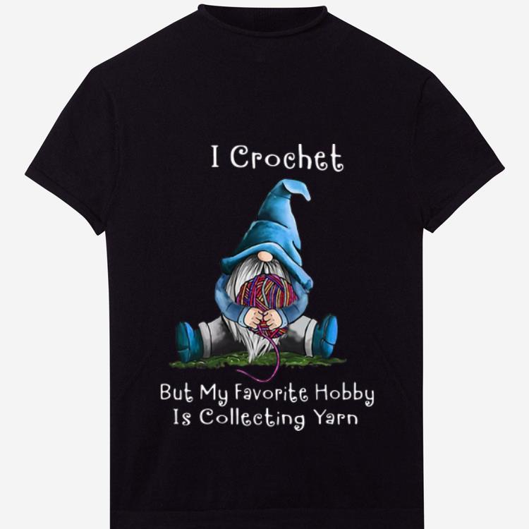 Premium Gnome I Crochet But My Favorite Hobby Is Collecting Yarn shirt 1 1 - Premium Gnome I Crochet But My Favorite Hobby Is Collecting Yarn shirt