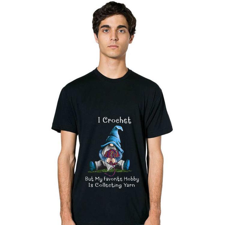 Premium Gnome I Crochet But My Favorite Hobby Is Collecting Yarn shirt 2 1 - Premium Gnome I Crochet But My Favorite Hobby Is Collecting Yarn shirt
