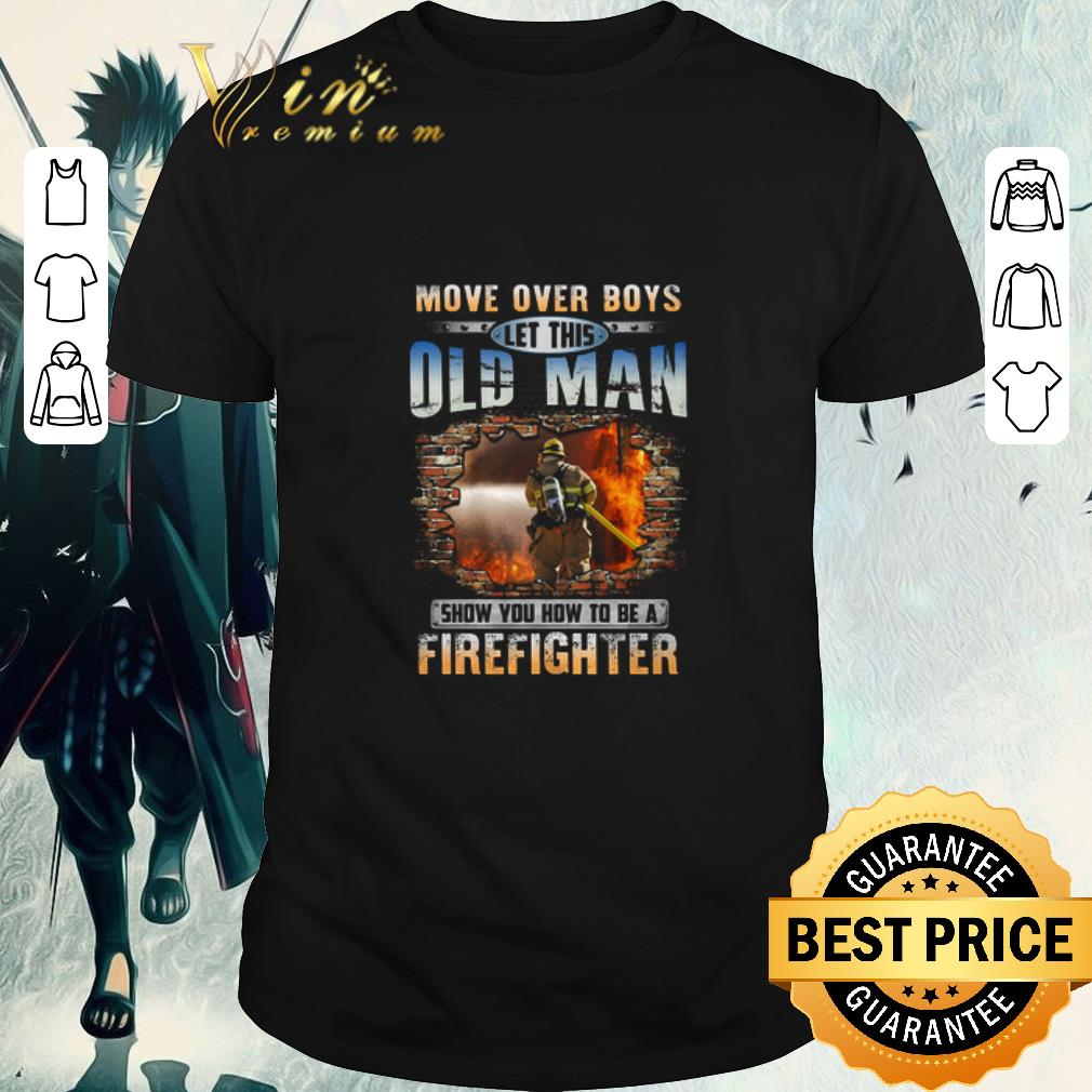 Premium More Over Boys Let This Old Man Show You How To Be A Firefighter shirt 1 1 - Premium More Over Boys Let This Old Man Show You How To Be A Firefighter shirt