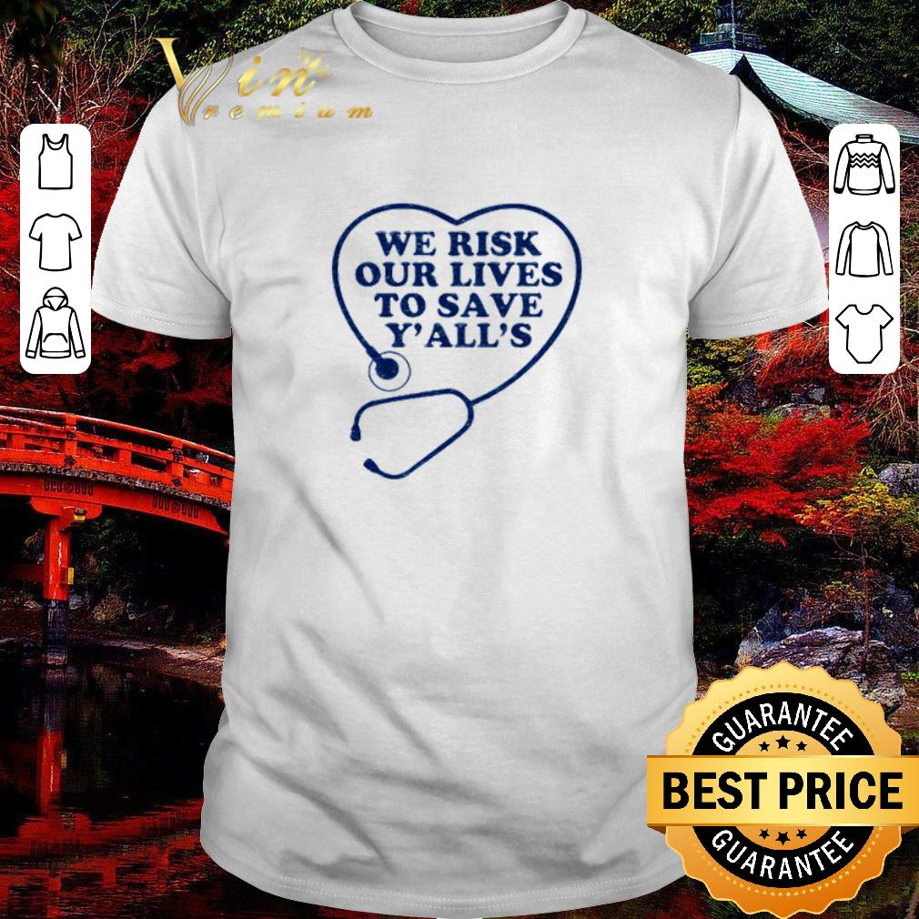 Premium We risk our lives to save y all s Stethoscope shirt 1 1 - Awesome Gnome I Crochet But My Favorite Hobby Is Collecting Yarn shirt