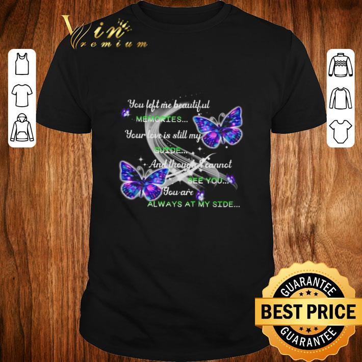 Pretty Butterfly you left me beautiful memories your love is still my guide shirt 1 1 - Pretty Butterfly you left me beautiful memories your love is still my guide shirt