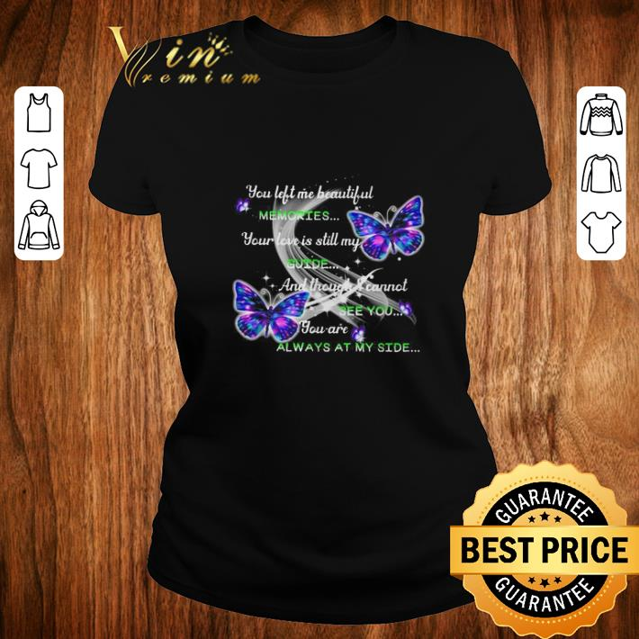 Pretty Butterfly you left me beautiful memories your love is still my guide shirt 2 1 - Pretty Butterfly you left me beautiful memories your love is still my guide shirt