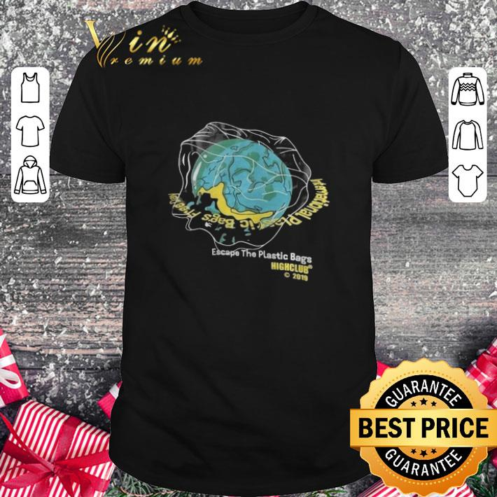 Pretty Earth Day Escape The Plastic Bags Highclub 2019 shirt 1 1 - Pretty Earth Day Escape The Plastic Bags Highclub 2019 shirt