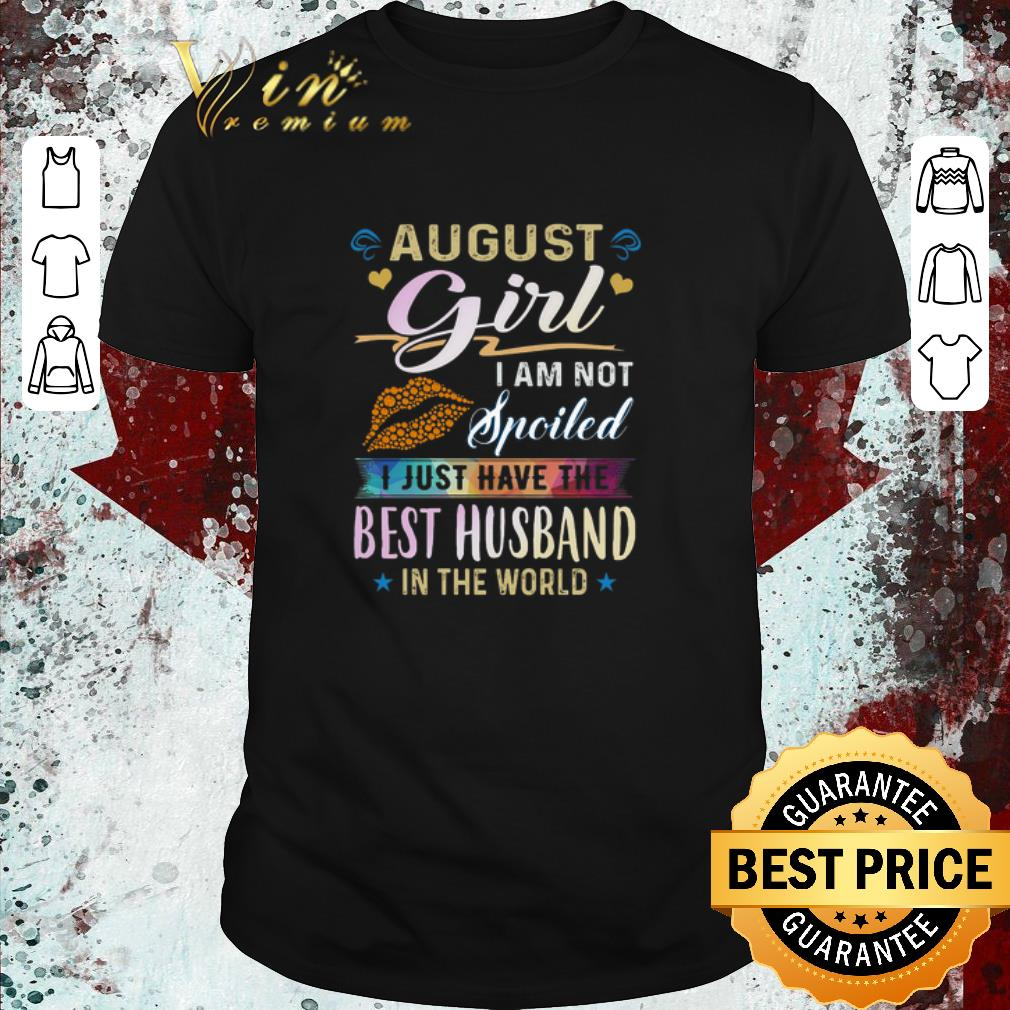 Top August girl i am not spoiled i just have the best husband in the world shirt 1 1 - Top August girl i am not spoiled i just have the best husband in the world shirt