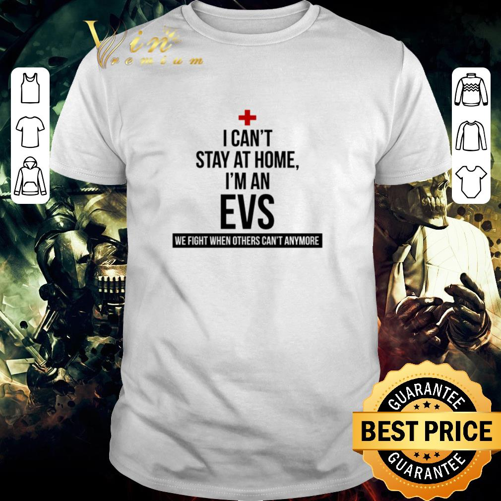 Funny I can t stay at home I m an EVS Coronavirus shirt 1 1 - Funny I can't stay at home I'm an EVS Coronavirus shirt