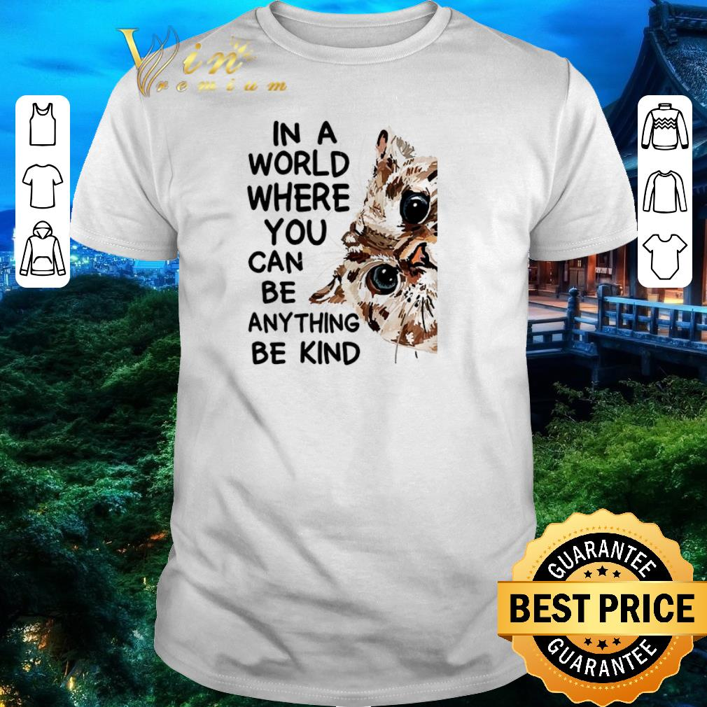 Top Cat In A World Where You Can Be Anything Be Kind shirt 1 1 - Top Cat In A World Where You Can Be Anything Be Kind shirt
