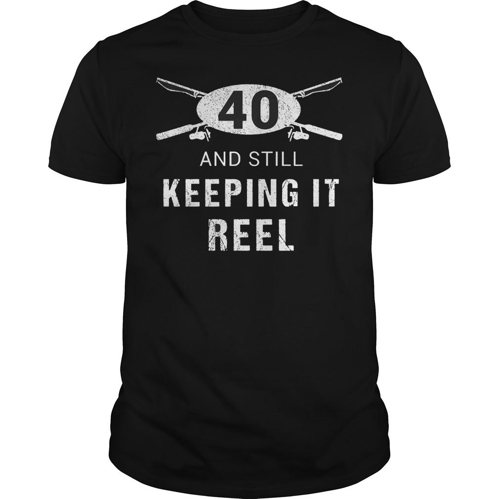 40th Birthday And Still Keeping It Reel Shirt