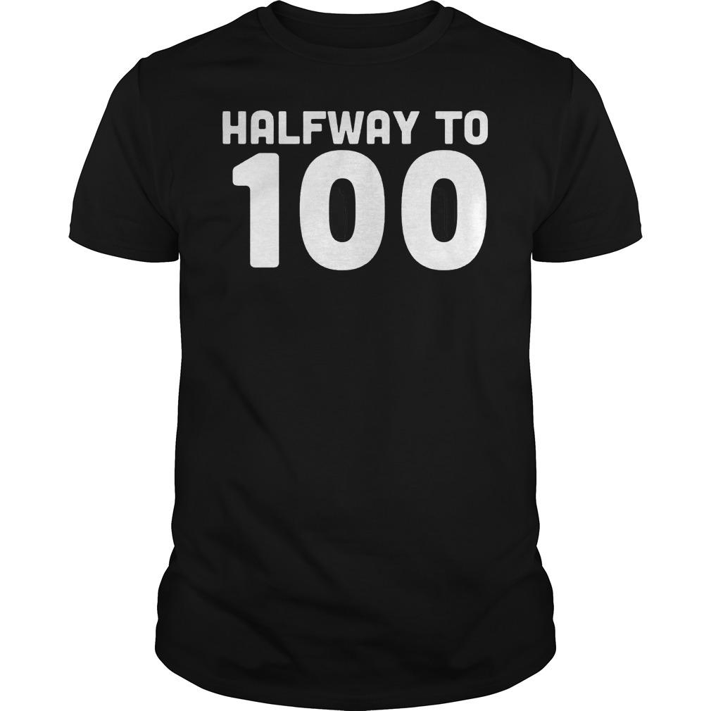 50th Birthday Halfway To 100 Shirt