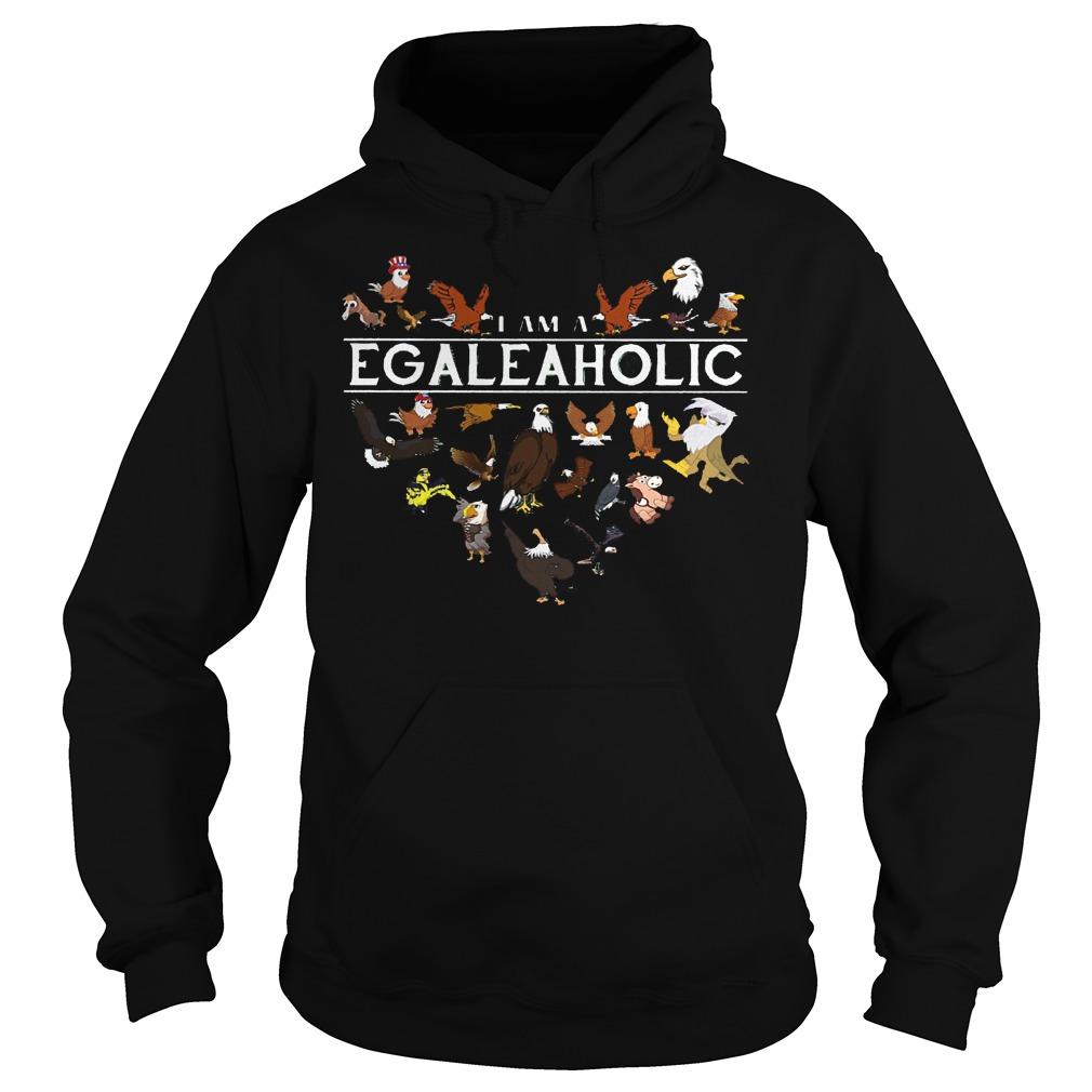 I Am A EgaleAholic Egale Aholic Hoodie - I Am A Egaleaholic Egale Aholic Shirt