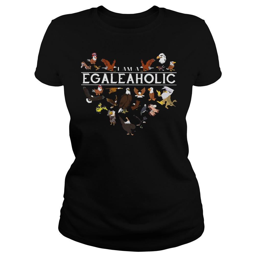 I Am A EgaleAholic Egale Aholic Ladies - I Am A Egaleaholic Egale Aholic Shirt
