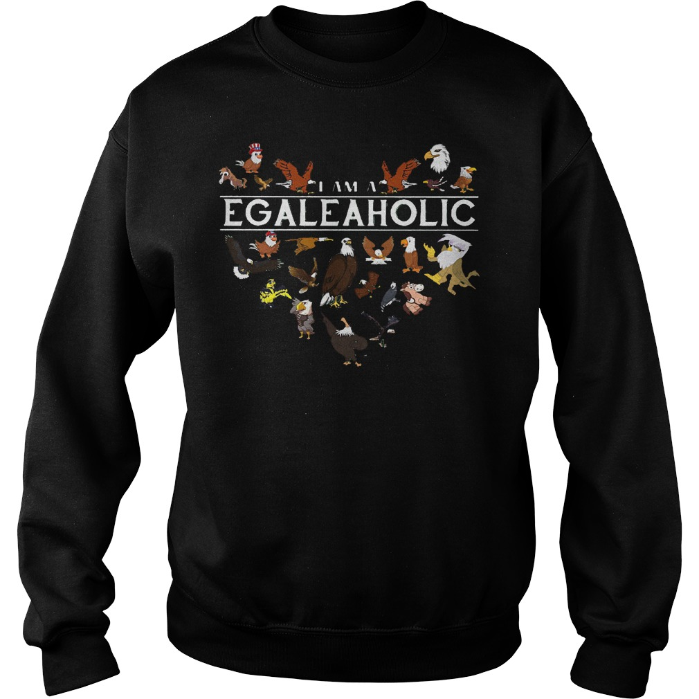I Am A EgaleAholic Egale Aholic Sweater - I Am A Egaleaholic Egale Aholic Shirt