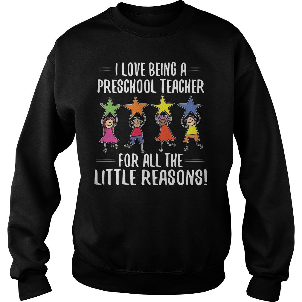 I Love Being A Preschool Teacher Sweater - I Love Being A Preschool Teacher Shirt