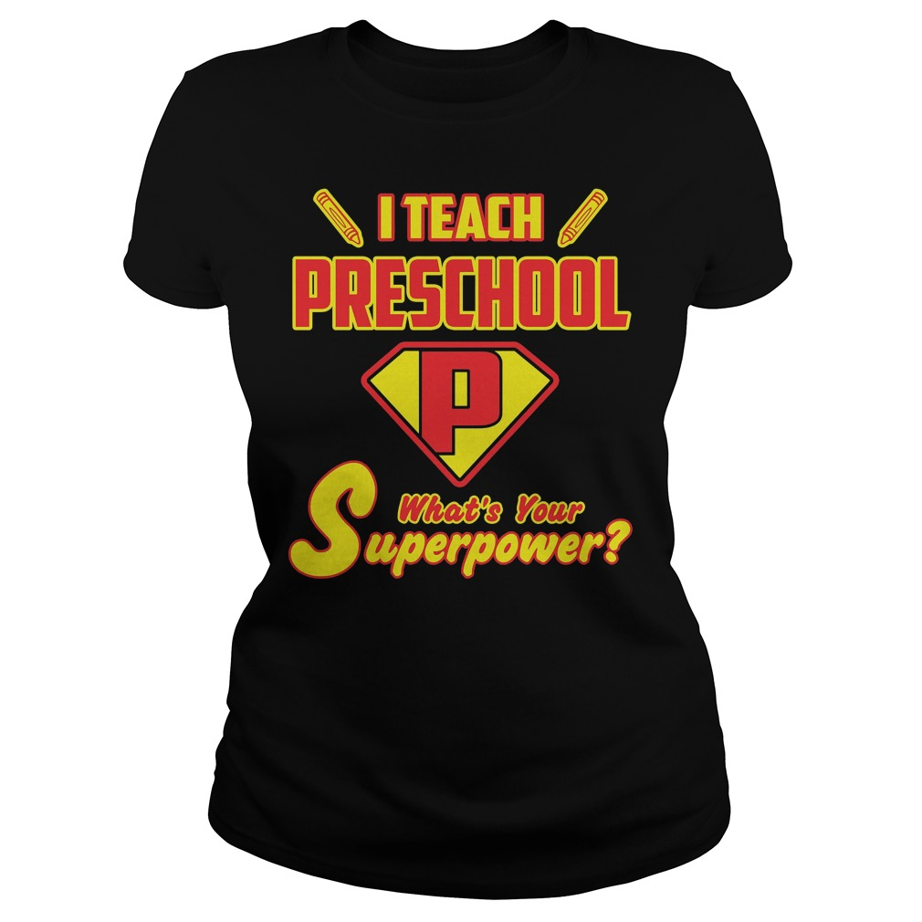 I Teach Preschool Whats Your Superpower Ladies - I Teach Preschool Whats Your Superpower Shirt