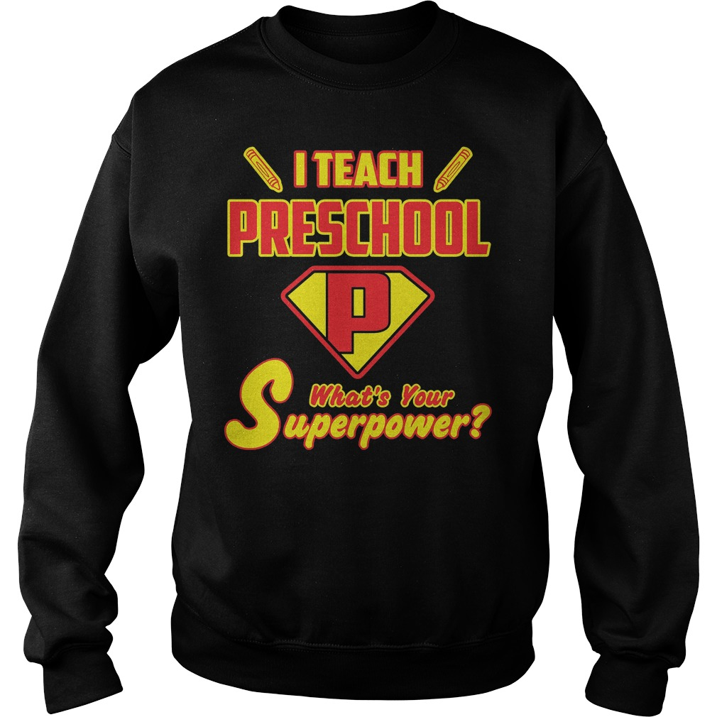 I Teach Preschool Whats Your Superpower Sweater - I Teach Preschool Whats Your Superpower Shirt