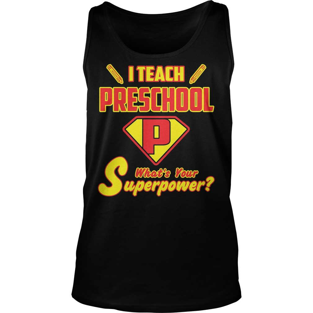 I Teach Preschool Whats Your Superpower Tanktop - I Teach Preschool Whats Your Superpower Shirt