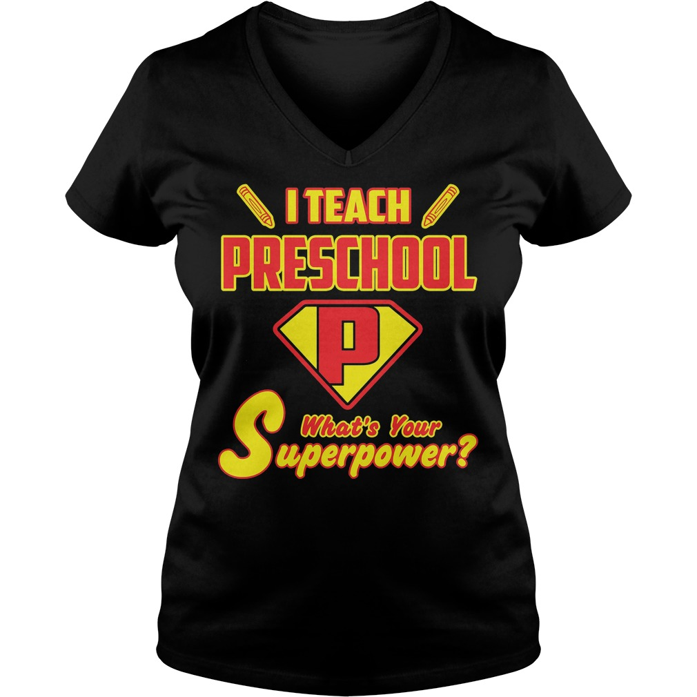 I Teach Preschool Whats Your Superpower V neck - I Teach Preschool Whats Your Superpower Shirt
