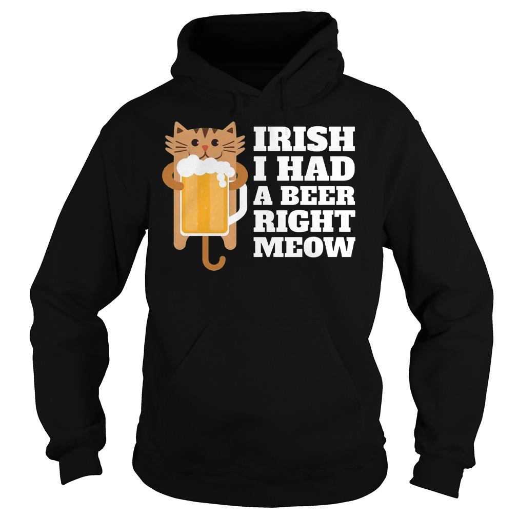 Irish I Had A Beer Right Meow Hoodie - Irish I Had A Beer Right Meow Shirt