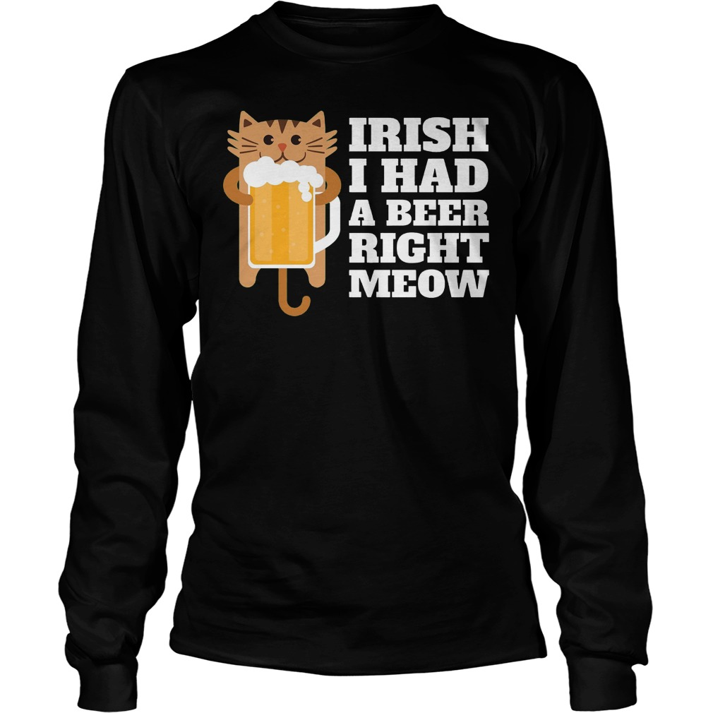 Irish I Had A Beer Right Meow Longsleeve - Irish I Had A Beer Right Meow Shirt