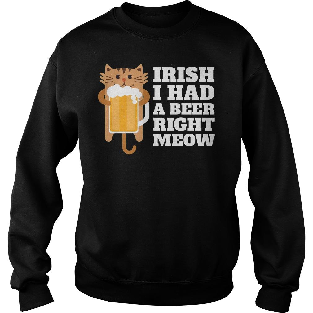 Irish I Had A Beer Right Meow Sweater - Irish I Had A Beer Right Meow Shirt