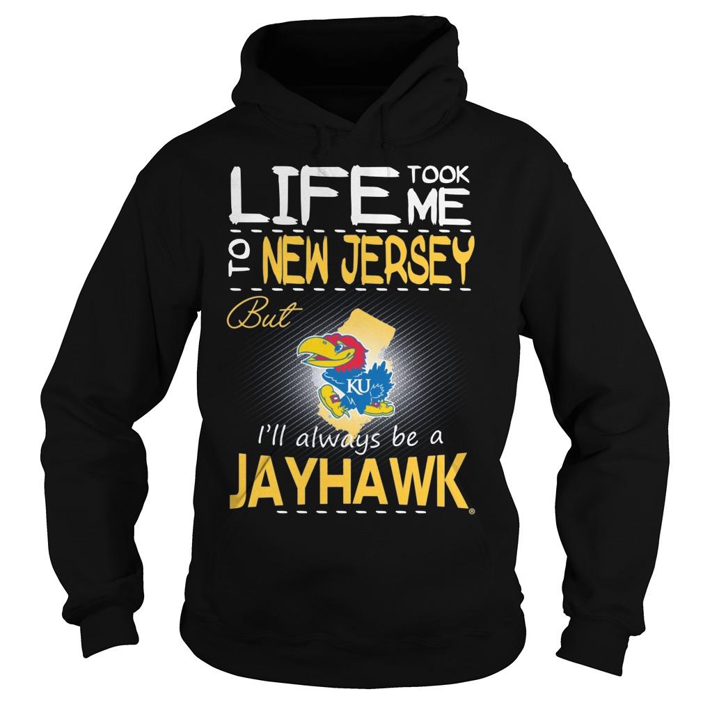 Kansas Jayhawks Life Took Me To New Jersey But Always Be A Jayhawk Hoodie - Kansas Jayhawks Life Took Me To New Jersey But Always Be A Jayhawk Shirt