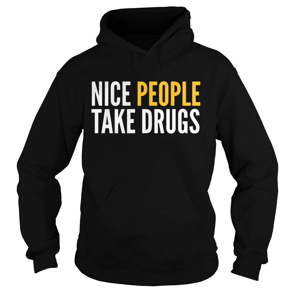 Nice People Take Drugs Hoodie - Nice People Take Drugs Shirt