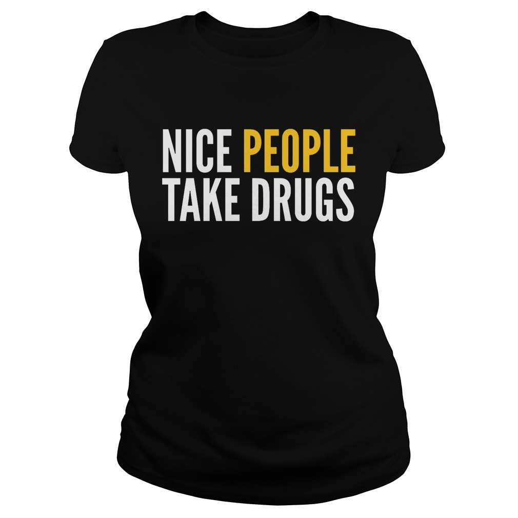 Nice People Take Drugs Ladies - Nice People Take Drugs Shirt