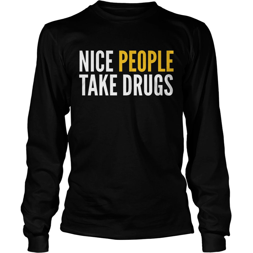 Nice People Take Drugs Longsleeve - Nice People Take Drugs Shirt