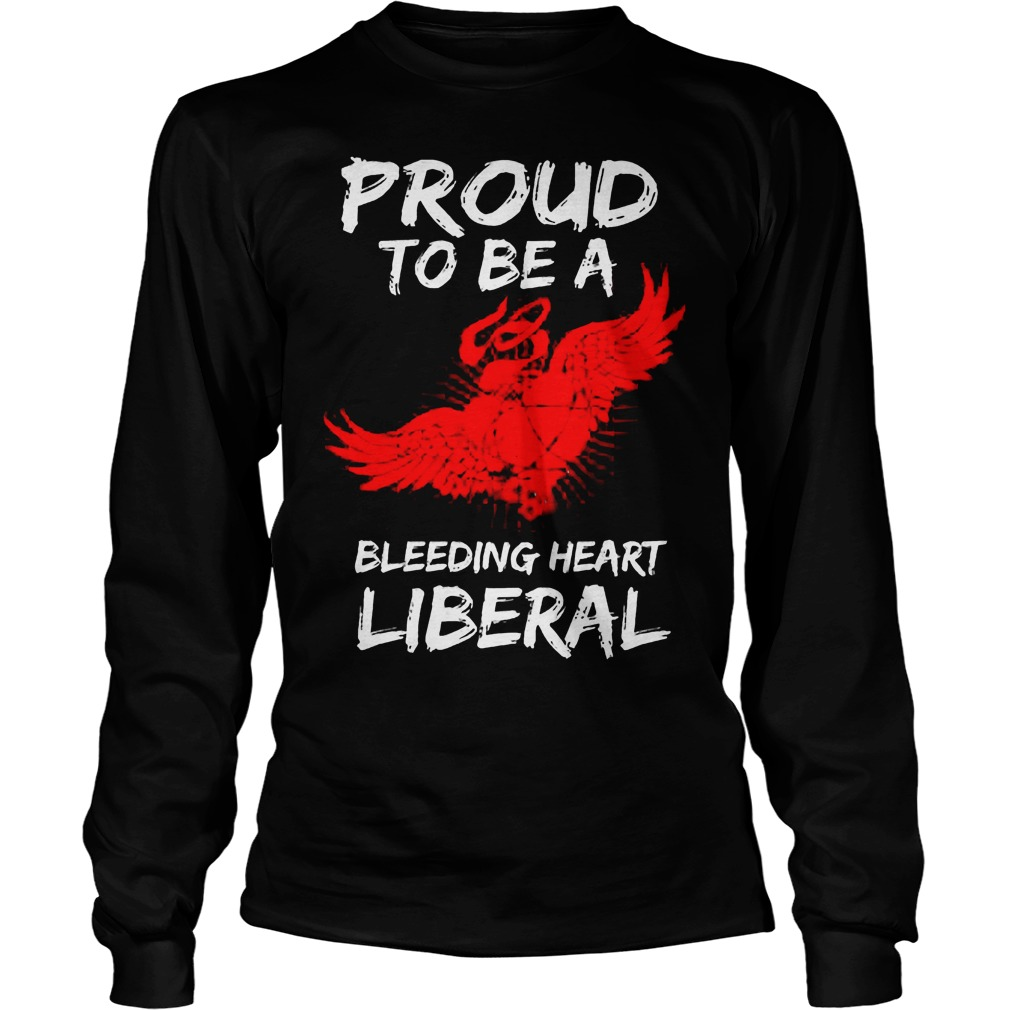 Proud To Be A Bleeding Heart Liberal Longsleeve - Proud To Be A Bleeding Heart Liberal Shirt