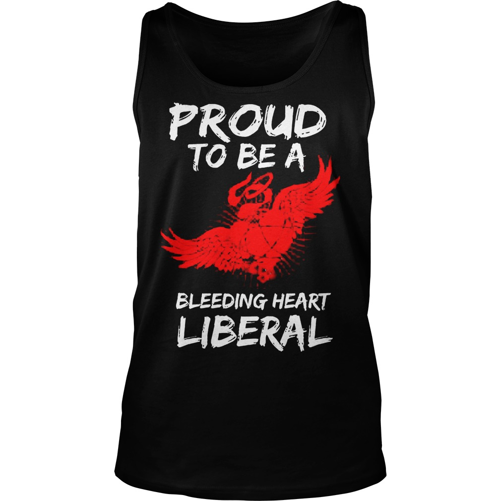 Proud To Be A Bleeding Heart Liberal Tanktop - Proud To Be A Bleeding Heart Liberal Shirt