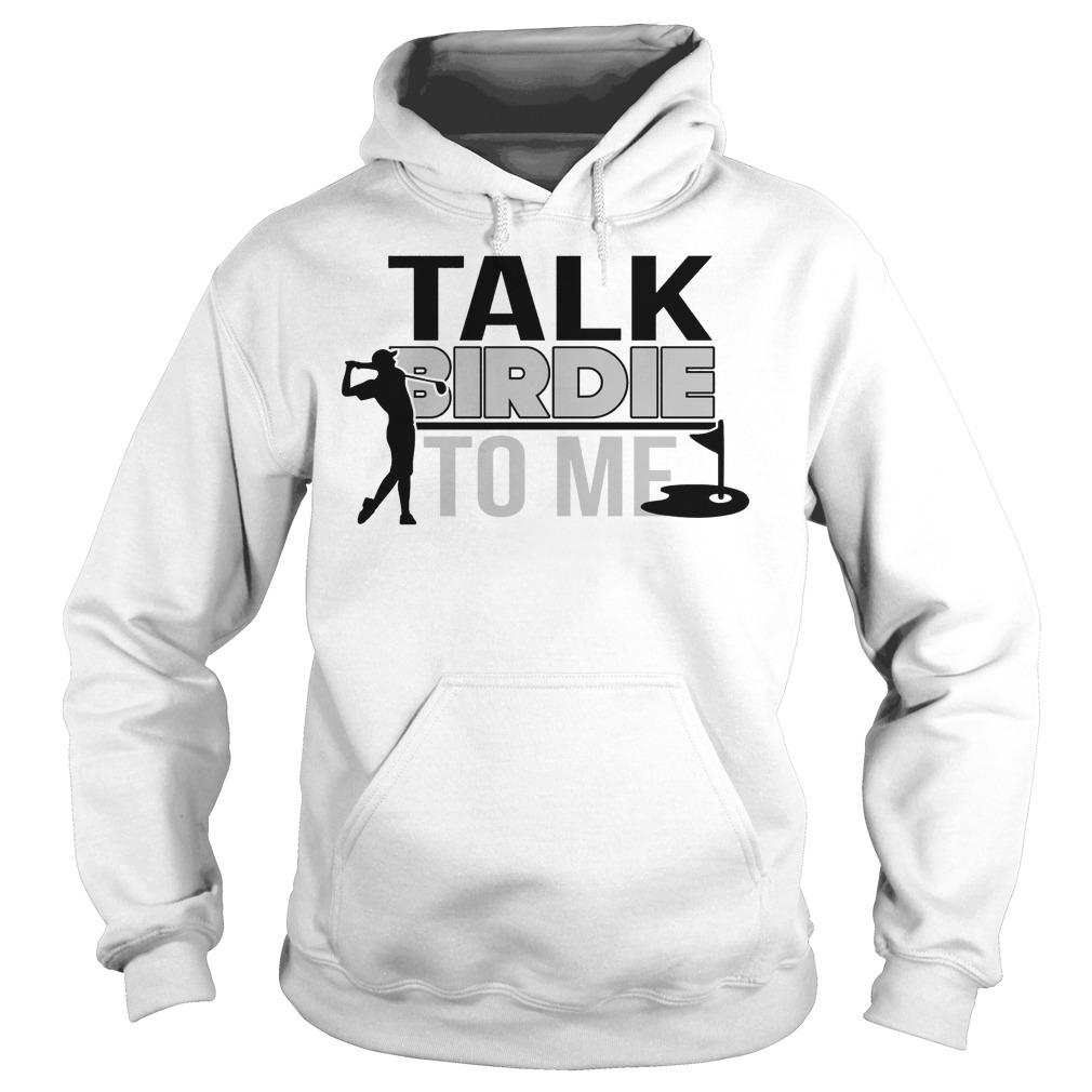 Talk Birdie To Me Hoodie - Talk Birdie To Me Shirt