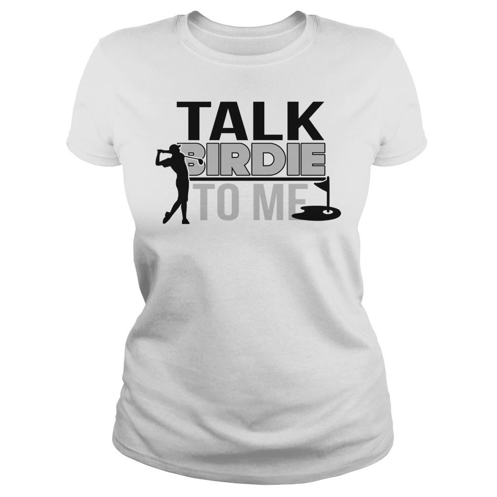 Talk Birdie To Me Ladies - Talk Birdie To Me Shirt