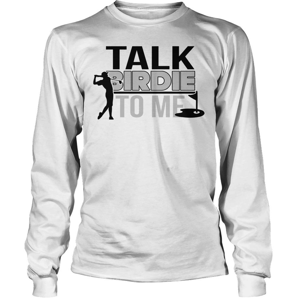 Talk Birdie To Me Longsleeve - Talk Birdie To Me Shirt