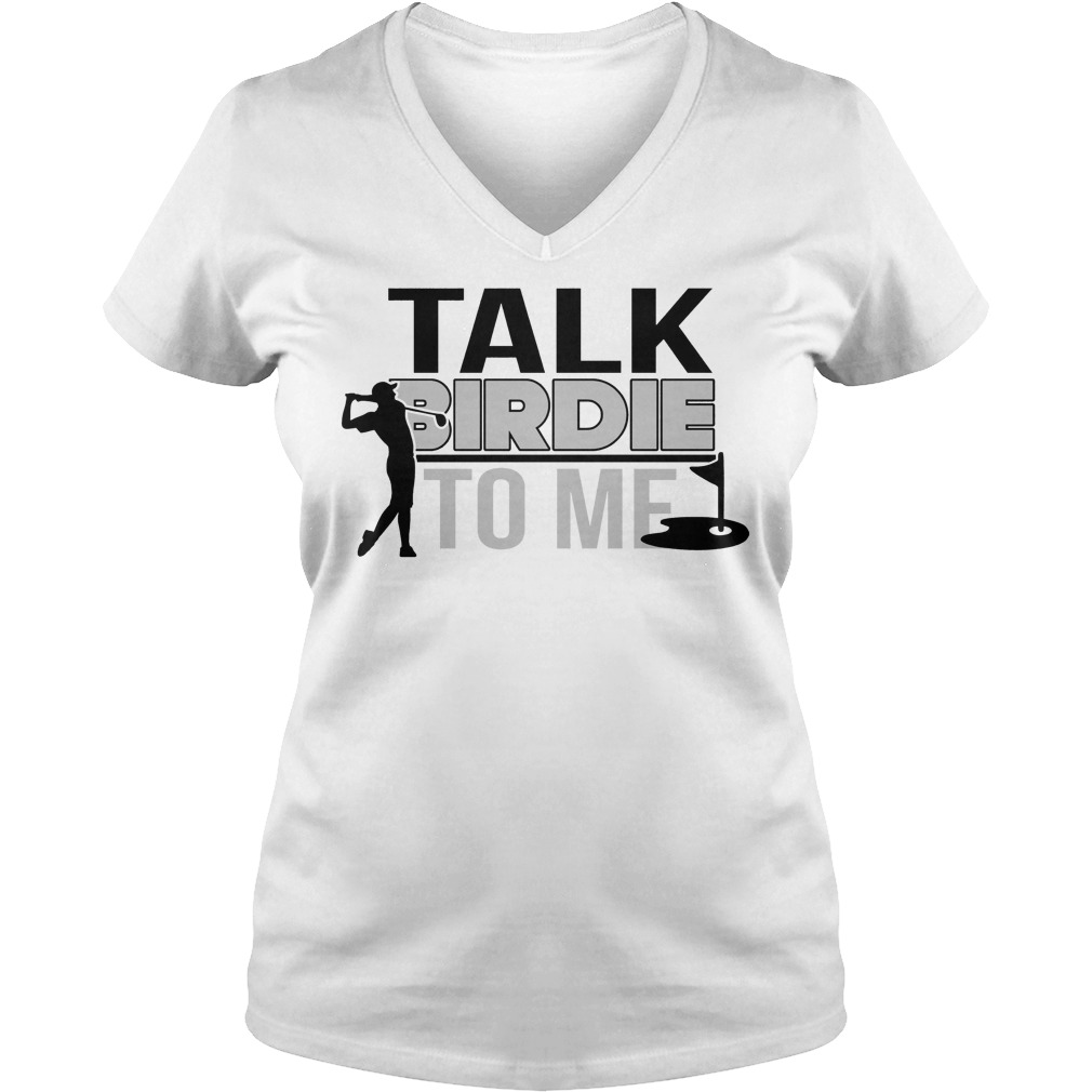 Talk Birdie To Me V neck - Talk Birdie To Me Shirt