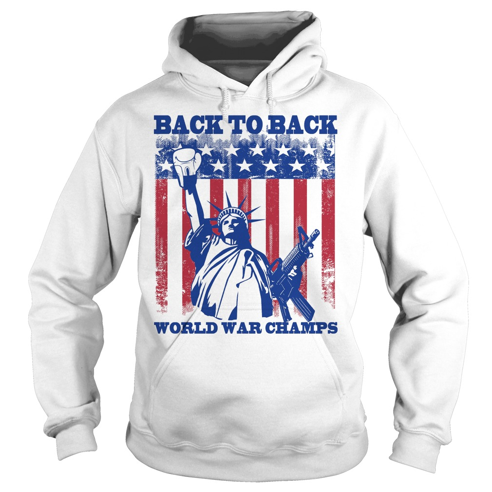 Back To Back World War Champs Hoodie - Back To Back World War Champs Shirt