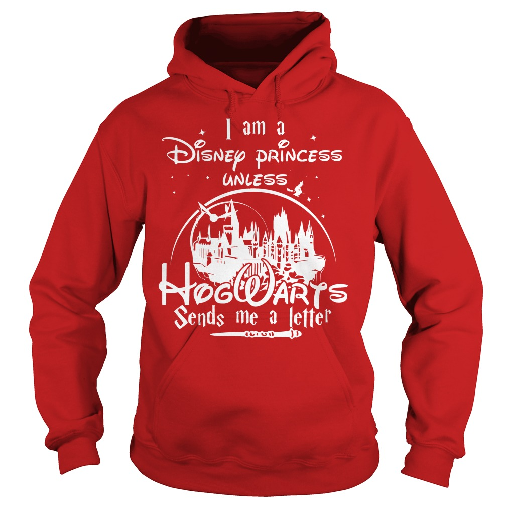 Disney I Am A Disney Princess Unless Hogwarts Sends Me A Letter White Style Hoodie - Disney I Am A Disney Princess Unless Hogwarts Sends Me A Letter White Style Shirt