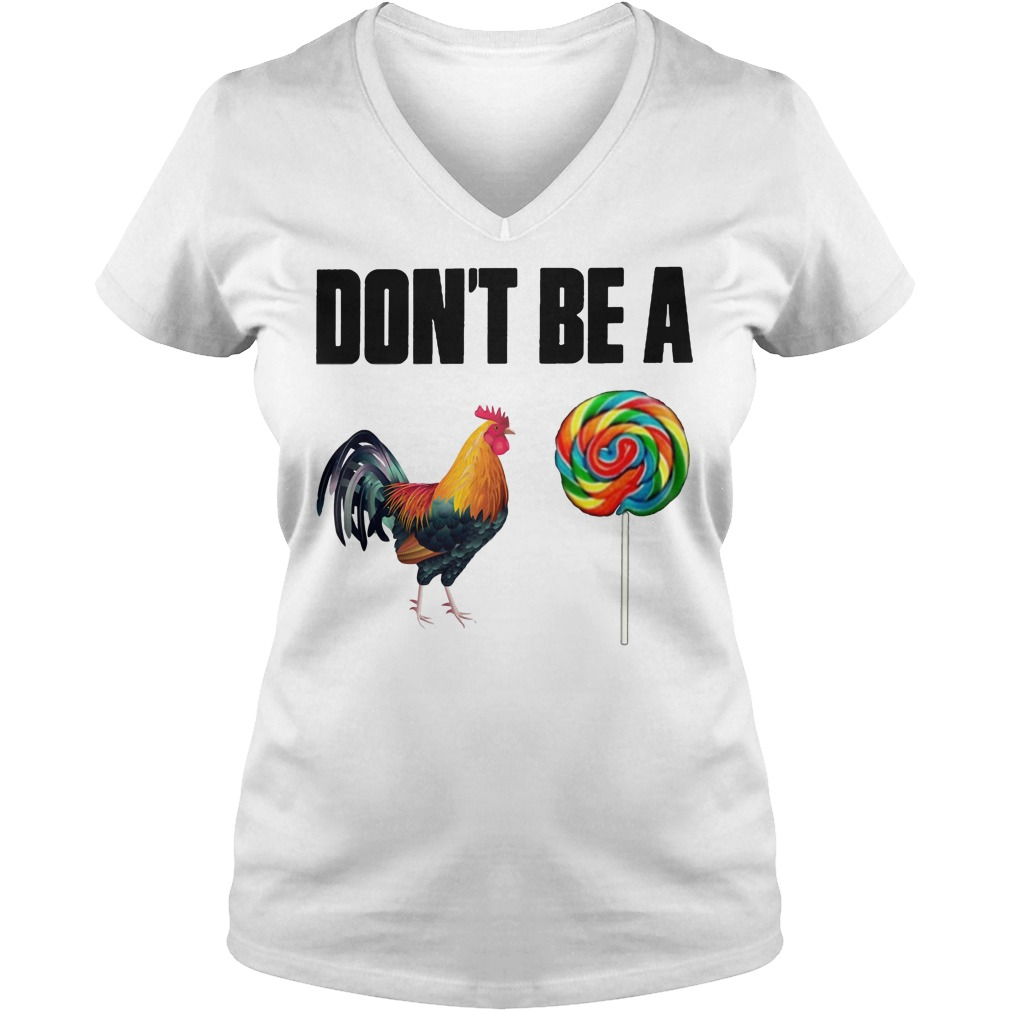 Dont Be A Rooster Lollipop V neck - Don't Be A Rooster Lollipop Shirt