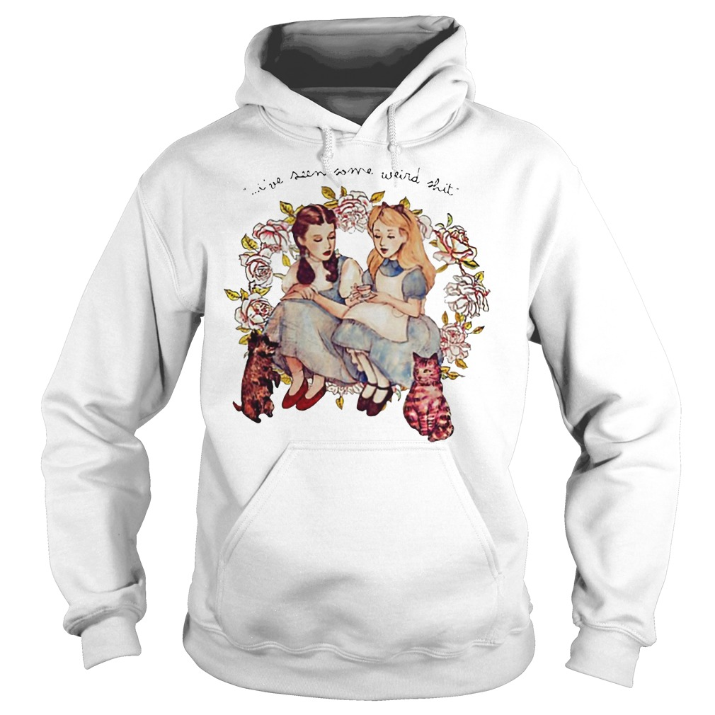 Dorothy And Alice Ive Seen Some Weird Shit Hoodie - Dorothy And Alice I've Seen Some Weird Shit Shirt