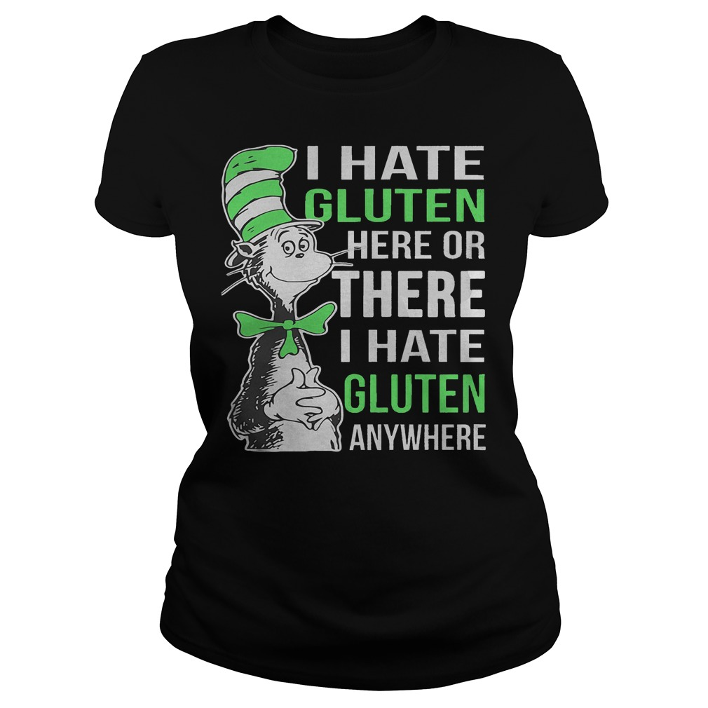 Dr Seuss I Hate Gluten Here Or There I Hate Glute Anywhere Ladies - Dr Seuss I Hate Gluten Here Or There I Hate Glute Anywhere Shirt