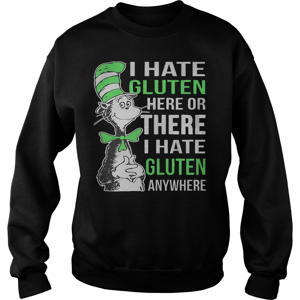 Dr Seuss I Hate Gluten Here Or There I Hate Glute Anywhere Sweater - Dr Seuss I Hate Gluten Here Or There I Hate Glute Anywhere Shirt