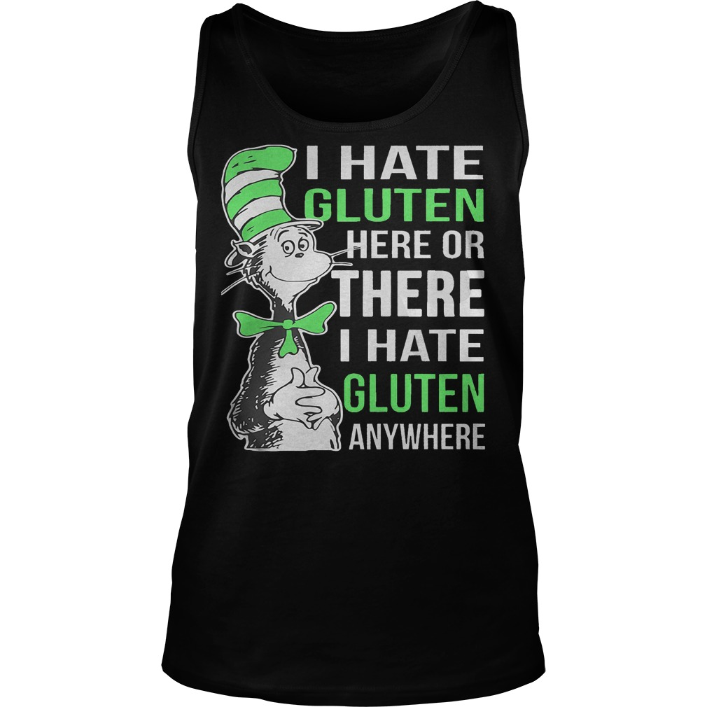 Dr Seuss I Hate Gluten Here Or There I Hate Glute Anywhere Tanktop - Dr Seuss I Hate Gluten Here Or There I Hate Glute Anywhere Shirt