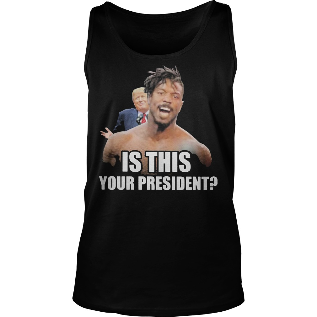 Erik Killmonger And Trump Is This Your President Tanktop - Erik Killmonger And Trump Is This Your President Shirt